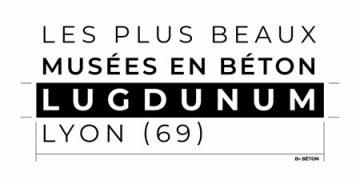 Lugdunum, une architecture audacieuse